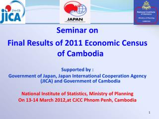 Seminar on   Final Results of 2011 Economic Census of Cambodia  Supported by  :