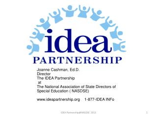 Joanne Cashman,  Ed.D . Director The IDEA Partnership  at  The National Association of State Directors of Special Educat
