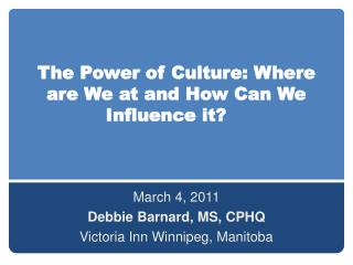 The Power of Culture: Where are We at and How Can We Influence it?