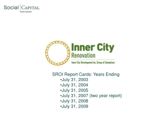 SROI Report Cards: Years Ending  July 31, 2003 July 31, 2004  July 31, 2005 July 31, 2007 (two year report) July 31, 200