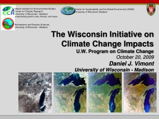 The Wisconsin Initiative on Climate Change Impacts U.W. Program on Climate Change  October 20, 2009 Daniel J. Vimont Un