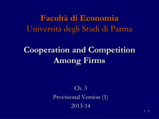 Facoltà di Economia Università degli Studi di Parma Cooperation and Competition  Among Firms