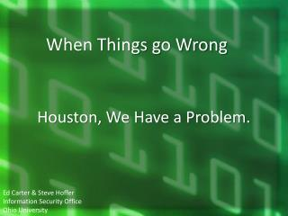 Houston, We Have a Problem.