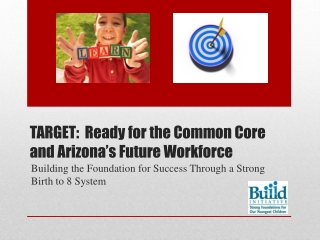 Target:   Ready for the Common Core and Arizona's Future Workforce