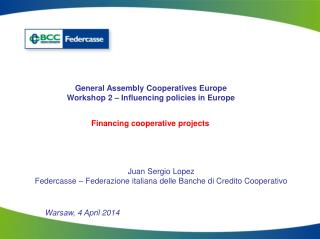 General Assembly  Cooperatives  Europe Workshop 2 –  Influencing policies  in Europe