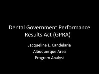 Dental Government Performance Results Act (GPRA)