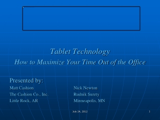 Tablet Technology How to Maximize Your Time Out of  the Office Presented by: Matt Cashion			Nick Newton The Cashion Co.