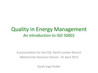 Quality in Energy Management A n  i ntroduction to ISO 50001