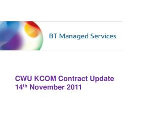 CWU KCOM Contract Update  14 th  November 2011
