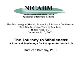 The Psychology of Health, Immunity & Disease Conference Two-Day Intensive Training Institute Hilton Head, SC December 9-