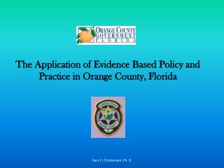 The Application of Evidence Based Policy and Practice in Orange County, Florida