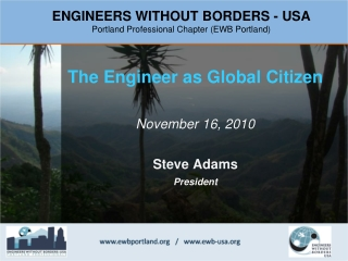 The  Engineer as Global Citizen November 16, 2010 Steve Adams  President