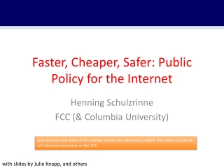 Faster, Cheaper ,  Safer :  Public  Policy for the Internet