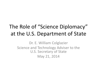 "T he Role of ""Science Diplomacy"" at the U.S. Department of State"