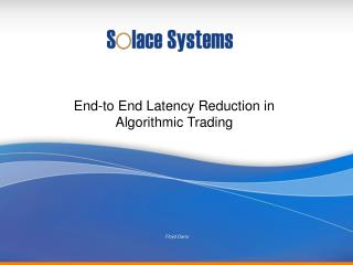 End-to End Latency Reduction in  Algorithmic Trading