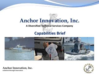 Anchor Innovation,  Inc. A  D iversified Technical Services Company Capabilities Brief