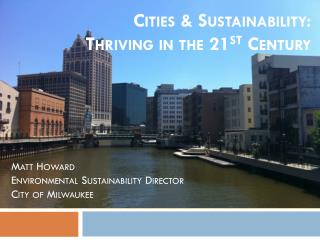 Cities & Sustainability:  Thriving  in the 21 st  Century