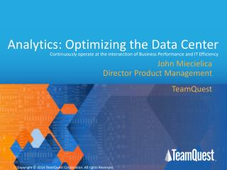 Analytics: Optimizing the Data Center Continuously operate at the intersection of Business Performance and IT Efficienc