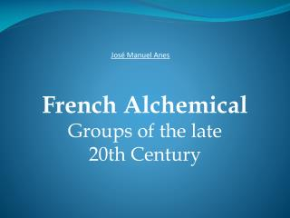 French Alchemical  Groups of the late  20th Century