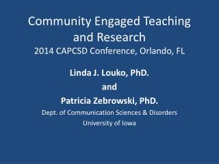 Community  Engaged Teaching and  Research 2014 CAPCSD Conference, Orlando, FL