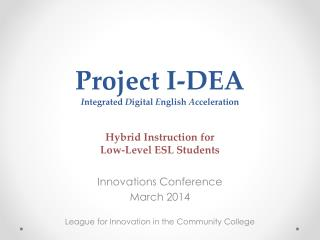 Project  I-DEA  I ntegrated  D igital  E nglish  A cceleration  Hybrid Instruction  for Low-Level ESL  Students
