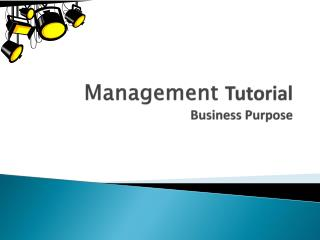 Management  Tutorial Business Purpose