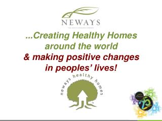 ...Creating Healthy Homes           around the world & making positive changes               in peoples' lives!