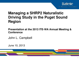 Managing a  SHRP2  Naturalistic Driving  Study in  the  Puget  Sound  Region Presentation at the 2013  ITE-WA Annual Mee