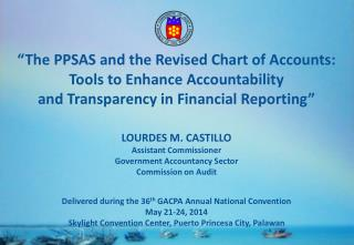 """The PPSAS and the Revised Chart of Accounts: Tools to Enhance Accountability  and Transparency in Financial Reporting"
