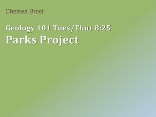 Geology 101 Tues/ Thur  8:25 Parks Project
