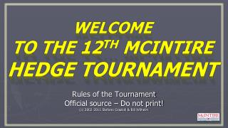 Welcome to the 12 th  McIntire  Hedge Tournament