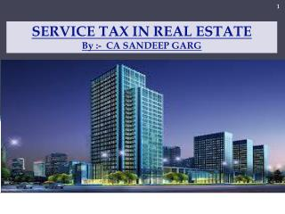 SERVICE TAX IN REAL ESTATE By :-  CA SANDEEP GARG