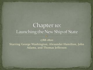 Chapter 10:  Launching the New Ship of State