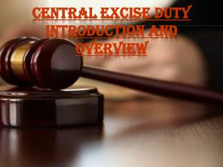 CENTRAL EXCISE DUTY INTRODUCTION AND OVERVIEW