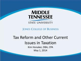 Tax Reform and Other Current  Issues in Taxation Kim Honaker, DBA, CPA  May 1, 2014