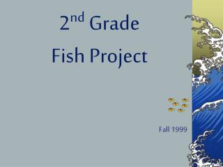 2 nd  Grade Fish Project