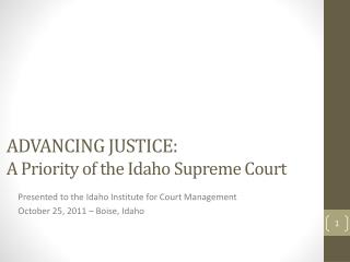 ADVANCING JUSTICE:   A Priority of the Idaho Supreme Court