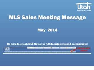 MLS Sales Meeting Message May  2014 Be sure to check MLS  N ews for full descriptions and screenshots!