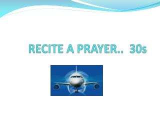 RECITE A PRAYER..  30s