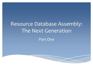 Resource Database Assembly: The Next Generation