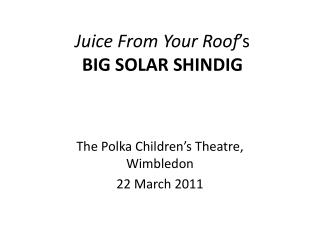 Juice From Your Roof 's BIG SOLAR SHINDIG