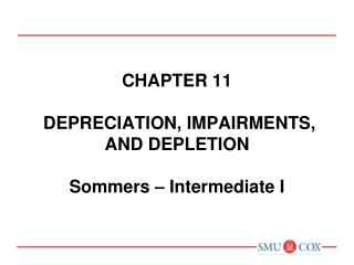 Chapter 11  DEPRECIATION, IMPAIRMENTS, AND DEPLETION Sommers – Intermediate I