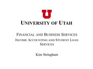 Financial and Business Services Income Accounting and Student Loan Services Kim Stringham