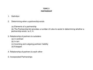 TOPIC  3  PARTNERSHIP Definition Determining when a partnership exists 	(a) Elements of a partnership