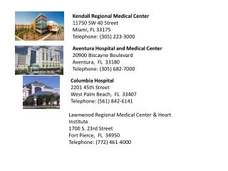 Kendall Regional Medical Center 11750 SW 40 Street  Miami, FL 33175  Telephone: (305) 223-3000