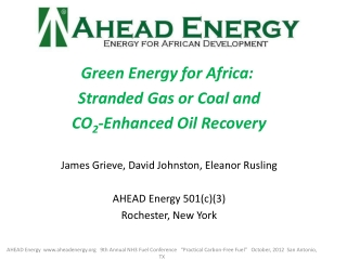 Green Energy for Africa:   Stranded Gas or Coal and  CO 2 -Enhanced Oil Recovery James Grieve, David Johnston, Eleanor R