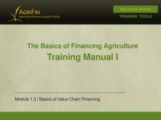 The Basics of Financing Agriculture Training Manual I