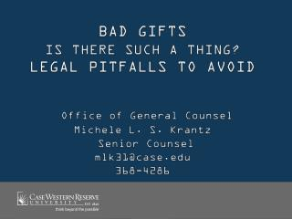 Bad Gifts  Is there Such a Thing? Legal Pitfalls to Avoid  Office of General Counsel  Michele L. S. Krantz  Senior Couns