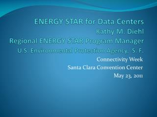ENERGY STAR for Data Centers  Kathy M. Diehl  Regional ENERGY STAR Program Manager  U.S. Environmental Protection Agency