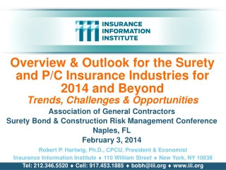 Overview & Outlook for the Surety and P/C Insurance Industries for 2014 and Beyond Trends, Challenges & Opportun